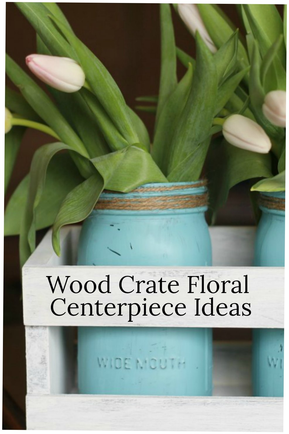 White wood crate with aqua mason jars and tulips