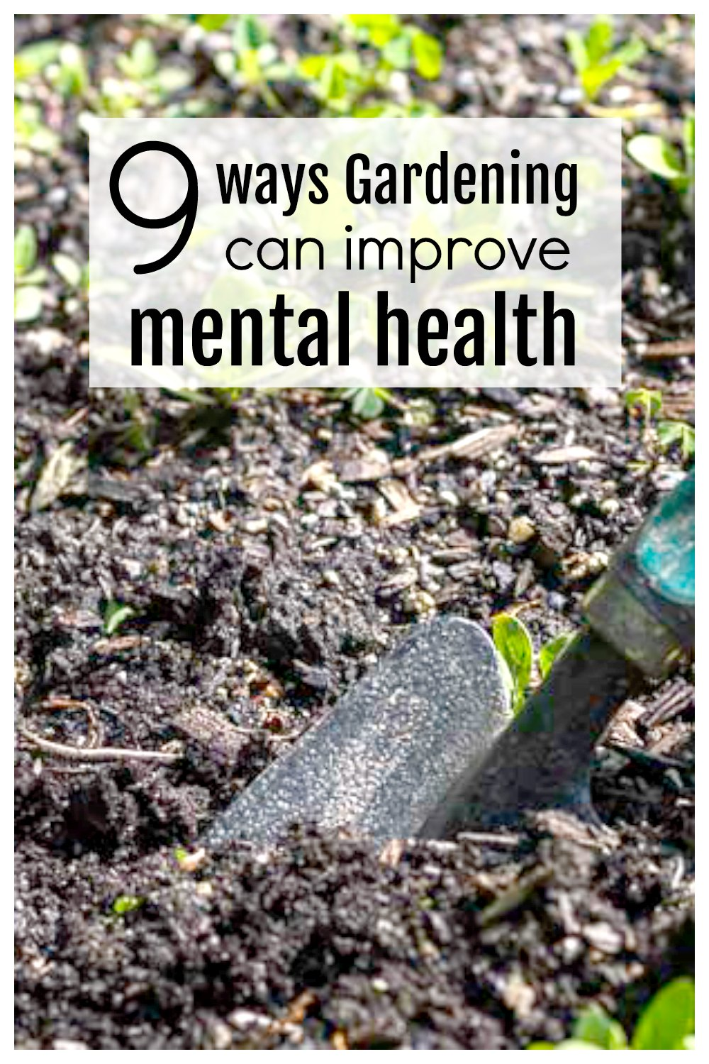 Garden trowel in garden dirt with text overlay 9 ways gardening can improve mental health
