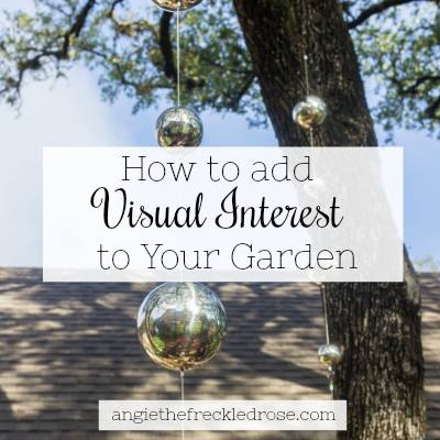 HOw to add visual interest to the garden.