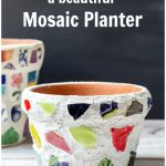 Mosaic planter with text overly saying How to Make a beautiful Mosaic Planter