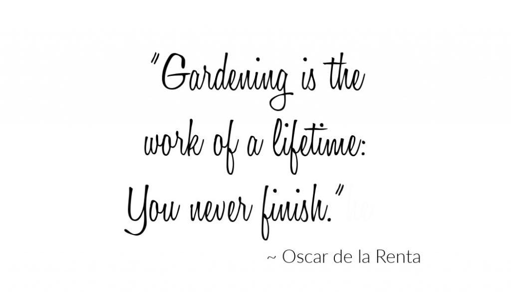 Gardening saying from Oscar de la Renta.