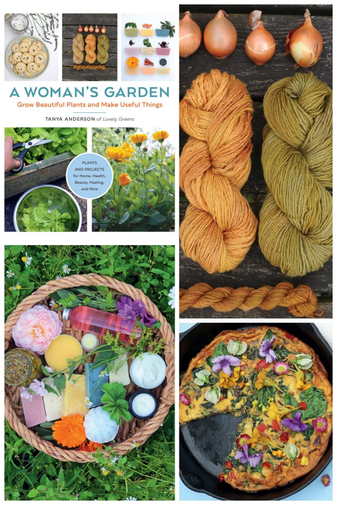 Collage of the cover of the book A Woman's Garden and images from the book by Tanya Anderson. Onion dyed yarn, basket of homemade soaps and edible flower frittata.